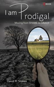 I Am Prodigal: Moving from Shame to Grace
