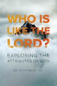 Who Is Like the Lord: Exploring the Attributes of God