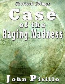 Sherlock Holmes Case of the Raging Madness