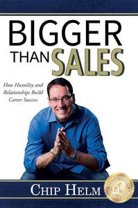 Bigger Than Sales: How Humility and Relationships Build Career Success