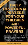Daily Devotional Prayers for Your Children: 400 Powerful Prayers And Declarations For Your Children Health, Education, Deliverance, Healing, Salvation, Protection, Career, and Breakthrough