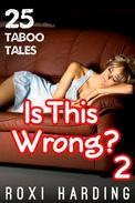Is This Wrong? 2 - 25 Taboo Tales (Brother Sister Stepbrother Stepsister Taboo Pseudo Incest Family Virgin Creampie Pregnant Forced Pregnancy Breeding)