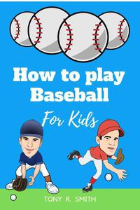 How to Play Baseball for Kids