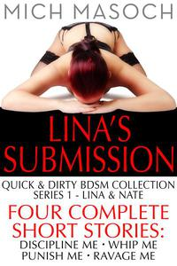 Lina's Submission: Four Complete Quick & Dirty BDSM Short Stories - Lina & Nate Series 1-4