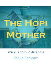The Hopi Mother: Peace is Born in Darkness