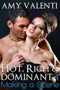 Hot, Rich and Dominant 4 - Making a Scene