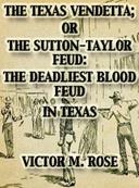The Texas Vendetta; Or The Sutton-Taylor Feud: The Deadliest Blood Feud In Texas