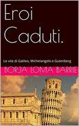 Eroi Caduti. Le vite di Galileo, Michelangelo e Gutenberg