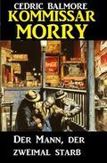 Kommissar Morry - Der Mann, der zweimal starb