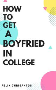 How to Get a Boyfriend in College