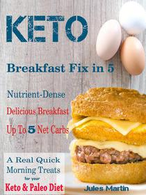 Keto Breakfast Fix in 5 - Nutrient-Dense Delicious Breakfast Up To 5 Net Carbs to Get Through the Day