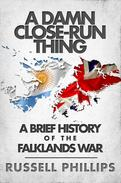 A Damn Close-Run Thing: A Brief History of the Falklands War