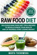 Raw Food Diet: Delicious Raw Food Diet Tips & recipes to Revolutionize Your health and (if desired) Start Losing Weight