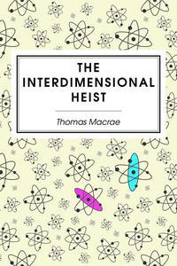 The Interdimensional Heist