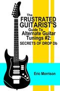 The Frustrated Guitarist's Guide To Alternate Guitar Tunings #2: Secrets of Drop Db