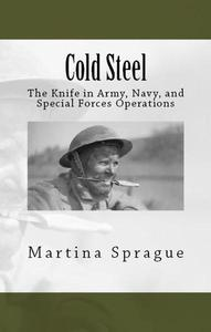 Cold Steel: The Knife in Army, Navy, and Special Forces Operations