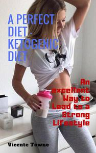 A Perfect Diet – Ketogenic Diet an Excellent way to Lead to a Strong Lifestyle