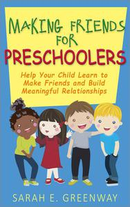 Making Friends for Preschoolers: Help Your Child Learn to Make Friends and Build Meaningful Relationships