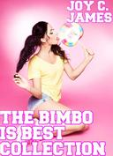 The Bimbo Is Best Collection (Bimbo Transformation, Erotica, Mind Control, Sex, Submission, Threesome) [BUNDLE]