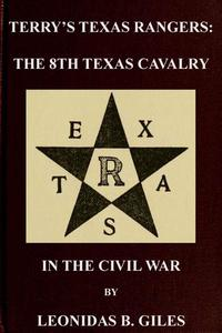Terry's Texas Rangers: The 8th Texas Cavalry Regiment In The Civil War