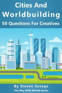 Cities And Worldbuilding: 50 Questions For Creatives