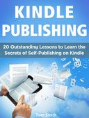 Kindle Publishing: 20 Outstanding Lessons to Learn the Secrets of Self-Publishing on Kindle