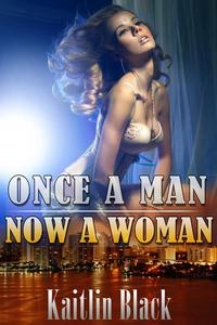 Once a Man, Now a Woman (Gender Swap and Feminization)