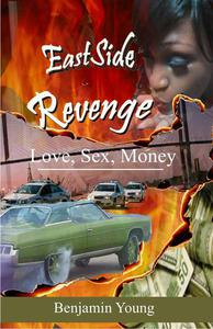 Eastside Revenge Love, Sex, Money