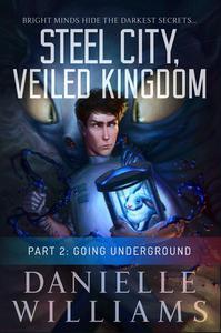 Steel City, Veiled Kingdom, Part 2: Going Underground