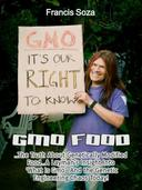 GMO Foods: The Truth About Genetically Modified Food... a Layman's Insight Into 'What Is GMO ' and the Genetic Engineering Chaos Today!
