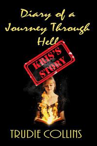 Diary of a Journey Through Hell - Kris's Story