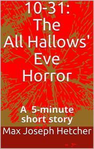 10-31: The All Hallows' Eve Horror