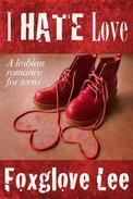 I Hate Love: A Lesbian Romance for Teens