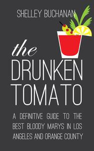 The Drunken Tomato: A Definitive Guide to the Best Bloody Marys in Los Angeles and Orange County