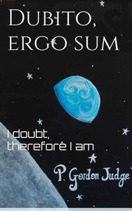 Dubito, Ergo Sum