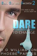 Dare To Change (Sex, Sin & Secrets #2)