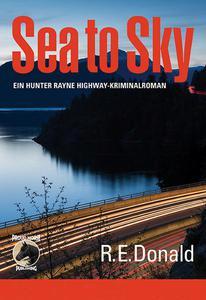Sea to Sky - ein Hunter Rayne Highway-Kriminalroman