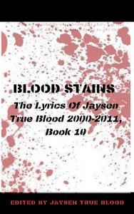 Blood Stains: The Lyrics Of Jaysen True Blood 2000-2011, Book 10