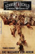 SCHWERT UND SCHILD– Sir Morgan, der Löwenritter Band 2: Das Massaker von Akkon