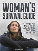 Woman's Survival Guide: 8 Things You Must Know to be Ready for Any Disaster