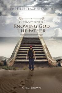 Theology Proper: Knowing God the Father