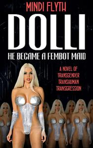 DOLLI: He Became a Fembot Maid