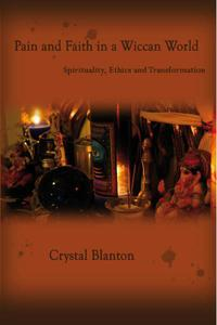 Pain and Faith in A Wiccan World Spirituality, Ethics and Transformation