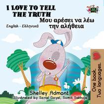 I Love to Tell the Truth Μου αρέσει να λέω την αλήθεια (Bilingual Greek Books for Kids)