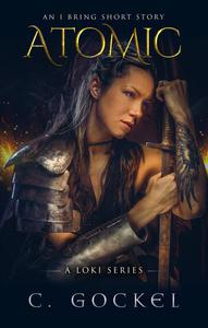 Atomic: An I Bring the Fire Short Story (A Loki Series)