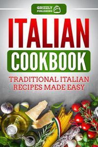Italian Cookbook: Traditional Italian Recipes Made Easy