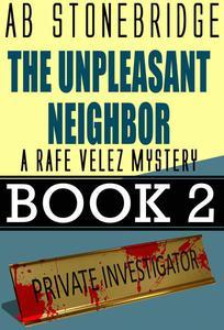 The Unpleasant Neighbor -- Rafe Velez Mystery 2