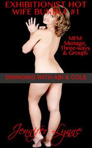 Exhibitionist Hot Wife Bundle #1: MFM Ménage, Three-ways & Groups