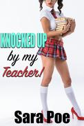 Knocked Up By My Teacher! (Taboo erotica, breeding erotica, impregnation, creampie, rough sex, hardcore sex stories)
