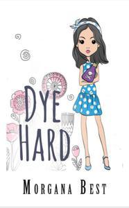 Dye Hard (Cozy Mystery Series)